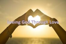 Seeing God Through Love